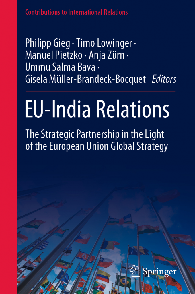 EU-India Relations – The Strategic Partnership in the Light of the European Union Global Strategy Philipp Gieg / Timo Lowinger / Manuel Pietzko / Anja Zürn / Ummu Salma Bava / Gisela Müller-Brandeck-Bocquet (eds.)